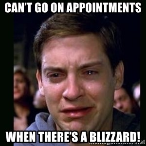 crying peter parker - Can't go on appointments when there's a blizzard!