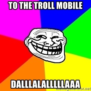 Trollface - To the troll mobile DALLLALALLLLLAAA