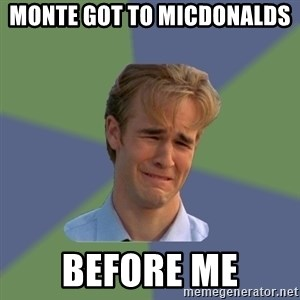 Sad Face Guy - monte got to micdonalds  before me
