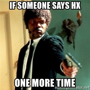 Jules Say What Again - If someone says HX one more time