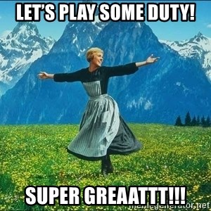 Look at all the things - Let's play some Duty! Super Greaattt!!!