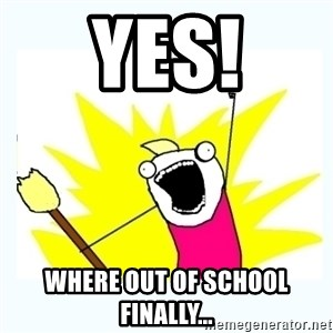 All the things - Yes! where out of school finally...
