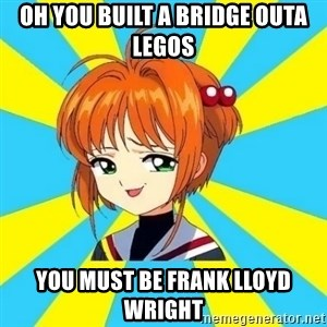 Anime/Anime - Oh you built a bridge outa legos You must be Frank Lloyd Wright