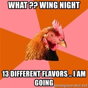 Anti Joke Chicken - WHAT ?? WING NIGHT  13 DIFFERENT FLAVORS .. I AM GOING