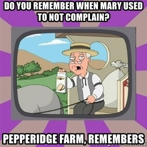 Pepperidge Farm Remembers FG - Do you remember when Mary used to not complain? Pepperidge Farm, remembers
