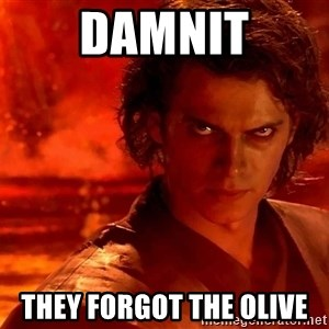 Anakin Skywalker - DAMNIT THEY FORGOT THE OLIVE