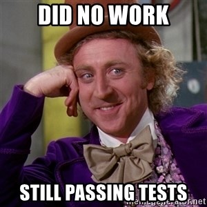 Willy Wonka - Did no work Still passing tests