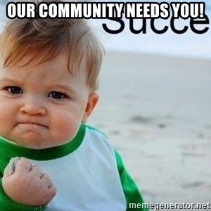 success baby - Our Community Needs You!