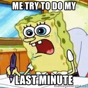 Spongebob What I Learned In Boating School Is - Me try to do my Last minute