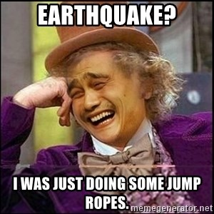 yaowonkaxd - Earthquake? I was just doing some jump ropes.