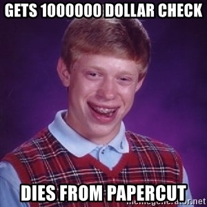 Bad Luck Brian - gets 1000000 dollar check dies from papercut