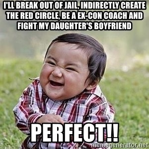 Evil Plan Baby - I'll break out of jail, indirectly create the red circle, be a ex-con coach and fight my daughter's boyfriend Perfect!!