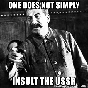 Joseph Stalin - ONE DOES NOT SIMPLY INSULT THE USSR