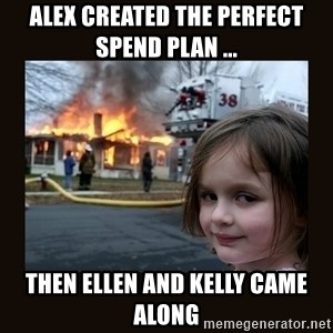 burning house girl - Alex created the perfect spend plan ... Then ellen and kelly came along