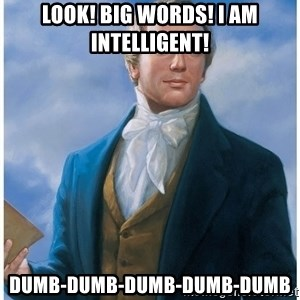 Joseph Smith - Look! Big words! I am Intelligent! Dumb-Dumb-Dumb-Dumb-Dumb