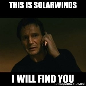 liam neeson taken - This is solarwinds I will find you