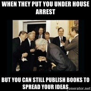 Rich Men Laughing - When they put you under house arrest but you can still publish books to spread your ideas