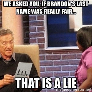 Maury Lie Detector - We asked you, if Brandon's last name was really Fair... that is a lie