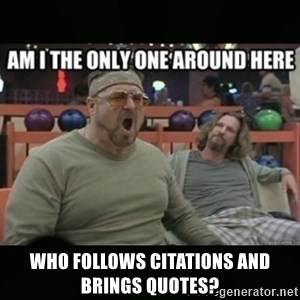 angry walter - who follows citations and brings quotes?