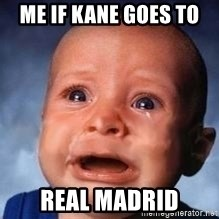 Very Sad Kid - me if kane goes to  Real madrid