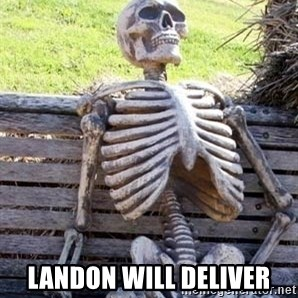 Waiting For Op - Landon will deliver