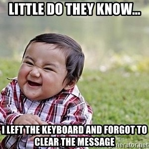 Evil Asian Baby - Little do they know... I left the keyboard and forgot to clear the message