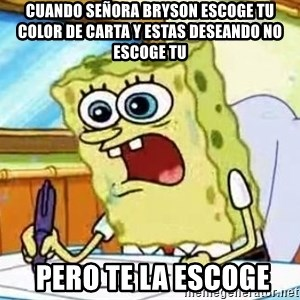 Spongebob What I Learned In Boating School Is - Cuando Señora Bryson escoge tu color de carta y estas deseando no escoge tu  Pero te la escoge