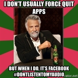 i dont usually - I don't usually force quit apps But when I do, it's Facebook #dontlistentomyaudio