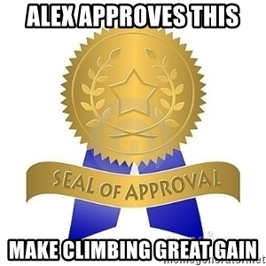 official seal of approval - Alex approves this Make climbing great gain