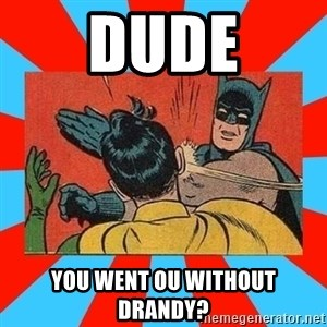 Batman Bitchslap - Dude You went ou without Drandy?
