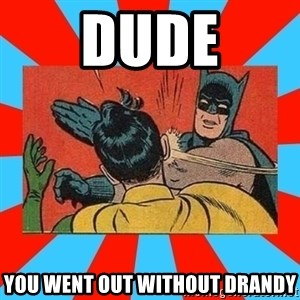 Batman Bitchslap - Dude You went out without drandy