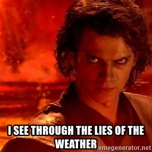 Anakin Skywalker - I see through the lies of the weather