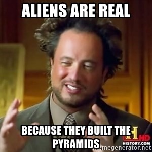 Alien guy - ALIENS are real because they built the pyramids