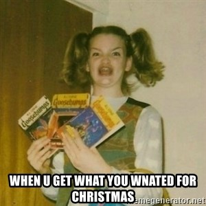 oh mer gerd - when u get what you wnated for christmas