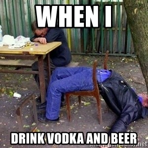 drunk - when i drink vodka and beer