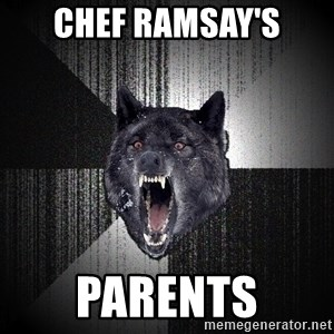 Insanity Wolf - chef ramsay's parents