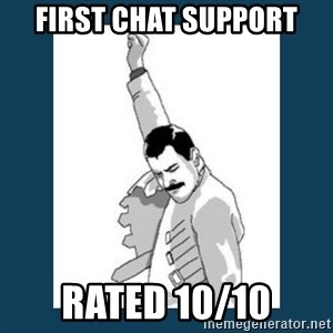 Freddy Mercury - First chat support rated 10/10