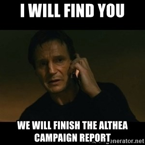 liam neeson taken - I will find you we will finish the Althea campaign report