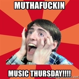 Super Excited - MUTHAFUCKIN MUSIC THURSDAY!!!!