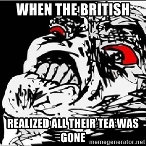 Omg Rage Face - when the british  realized all their tea was gone