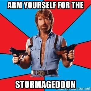 Chuck Norris  - Arm yourself for the STormageddon