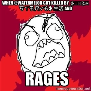 Rage FU - When @Watermelon got killed by  ⦕𝓐𝓖⦖⚔丂ㄒ卂尺ᐯ乇❥生活 and   rages
