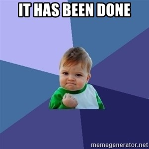 Success Kid - IT HAS BEEN DONE