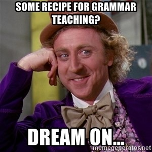 Willy Wonka - Some recipe for grammar teaching? Dream on...