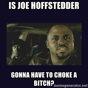Wayne Brady - Is Joe Hoffstedder gonna have to choke a bitch?