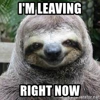 Sexual Sloth - I'm leaving right now