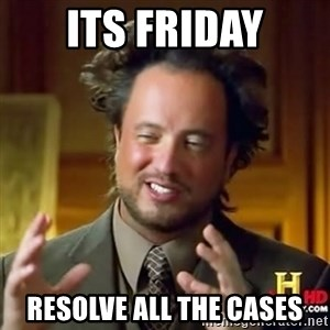 ancient alien guy - ITS FRIDAY RESOLVE ALL THE CASES