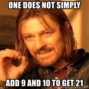 One Does Not Simply - One does not simply add 9 and 10 to get 21