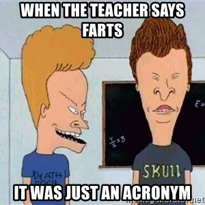 Beavis and butthead - When the teacher says farts  IT WAS JUST AN ACRONYM