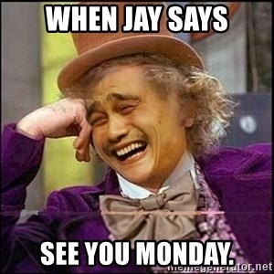 yaowonkaxd - When Jay says see you Monday.